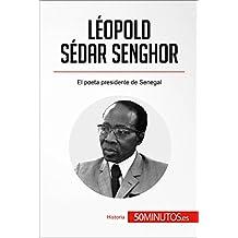 Léopold Sédar Senghor: El poeta presidente de Senegal (Historia) (Spanish Edition)