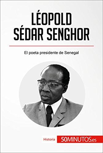 Descargar Libro Léopold Sédar Senghor: El poeta presidente de Senegal (Historia) de 50Minutos.es
