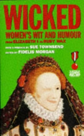 Wicked: Women's Wit And Humour: From Elizabeth I to Ruby Wax by Fidelis Morgan (26-Sep-1996) Paperback