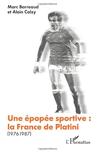 Epopée Sportive la France de Platini 1976 1987 par Marc Barreaud