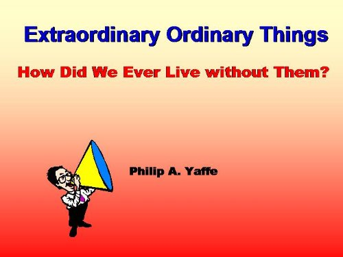 Extraordinary Ordinary Things: How Did We Ever Live without Them?