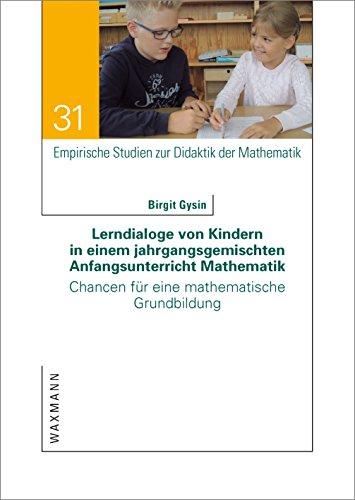 Lerndialoge von Kindern in einem jahrgangsgemischten Anfangsunterricht Mathematik: Chancen für eine mathematische Grundbildung (Empirische Studien zur Didaktik der Mathematik)