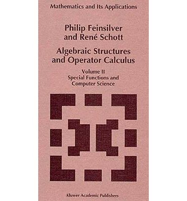 [(Algebraic Structures and Operator Calculus: Special Functions and Computer Science Volume II )] [Author: P.J. Feinsilver] [Oct-2013] par P. FEINSILVER