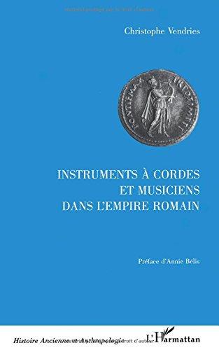 Instruments à cordes et musiciens dans l'Empire romain: Etude historique et archéologique, IIe siècle av. J-C - Ve siècle ap. J-C