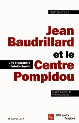Jean Baudrillard et le Centre Pompidou : Une biographie intellectuelle