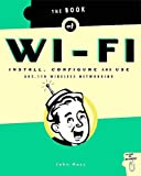 Book of Wi-Fi: Install, Configure, and Use 802.11B Wireless Networking (One Off)