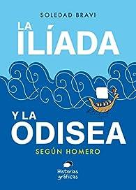 La Ilíada y la Odisea según Homero par Soledad Bravi