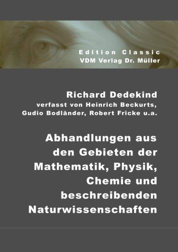 Abhandlungen aus den Gebieten der Mathematik, Physik, Chemie und beschreibenden Naturwissenschaften: Festschrift zur Feier des siebzigsten Geburtstages von Richard Dedekind