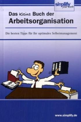 Das kleine Buch der Arbeitsorganisation: Die besten Tipps für Ihr optimales Selbstmanagement