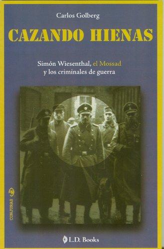 Cazando hienas. Simón Wiesenthal, el Mossad y los criminales de guerra (Conjuras) (Spanish Edition)