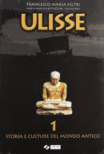 Ulisse. Storia e culture del mondo antico. Per il biennio