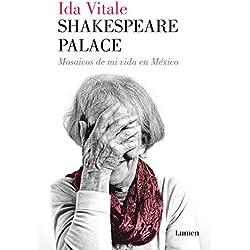Shakespeare Palace: Mosaicos de mi vida en México (MEMORIAS Y BIOGRAFIAS)