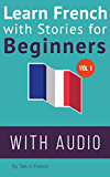 Learn French with Stories for Beginners: 15 French Stories for Beginners with English Glossaries throughout the text. (French Edition)