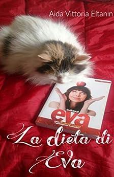 La Dieta di Eva: Come disobbedire in cucina e riscoprire l'Eden di [Eltanin, Aida Vittoria]