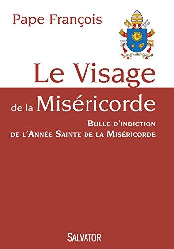Le Visage de la Miséricorde. Bulle d'indiction de l'année sainte de la miséricorde