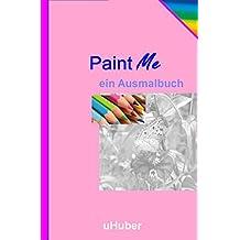 Paint Me: ein Ausmalbuch