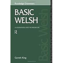 Basic Welsh: A Grammar and Workbook (Grammar Workbooks) by Gareth King (1996-01-22)