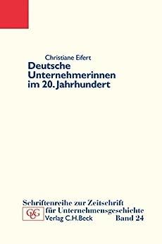 Deutsche Unternehmerinnen im 20. Jahrhundert (Schriftenreihe zur Zeitschrift für Unternehmensgeschichte)