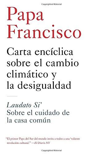 Carta Enciclica Sobre El Cambio Climatico y La Desigualdad: Laudato Si': Sobre El Cuidado de la Casa Comun por Papa Francisco