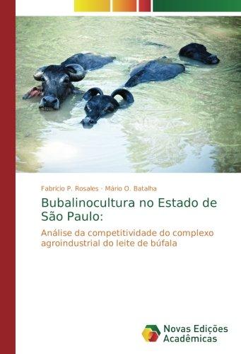 Bubalinocultura no Estado de São Paulo:: Análise da competitividade do complexo agroindustrial do leite de búfala por Fabrício P. Rosales