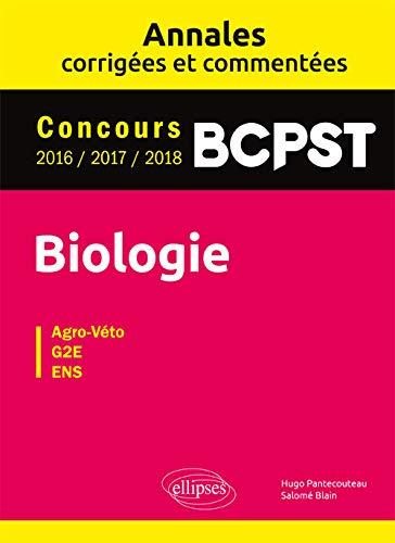 Biologie BCPST - Annales corrigées et commentées - Concours 2016/2017/2018 par Pantecouteau Hugo, Blain Salomé