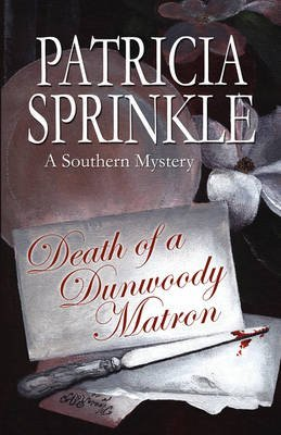 [(Death of a Dunwoody Matron : A Southern Mystery)] [By (author) Patricia Houck Sprinkle] published on (December, 2005) -