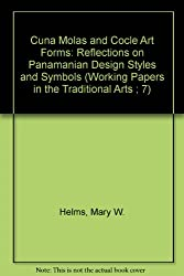 Cuna Molas and Cocle Art Forms: Reflections on Panamanian Design Styles and Symbols (Working Papers in the Traditional Arts ; 7)