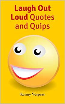 Laugh Out Loud Quotes and Quips (English Edition) par [Vespers, Kenny]