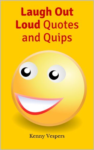 Laugh Out Loud Quotes And Quips By Vespers Kenny