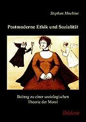 Postmoderne Ethik und Sozialität. Beitrag zu einer soziologischen Theorie der Moral