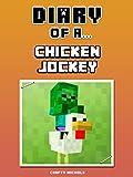 Diary of a Chicken Jockey [An Unofficial Minecraft Book] (Minecraft Tales Book 98)