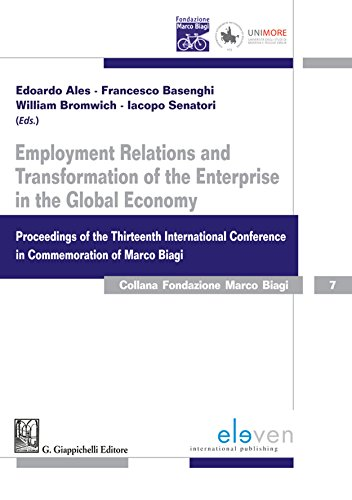 Employment Relations and Transformation of the Enterprise in the Global Economy: Proceedings of the Thirteenth International Conference in Commemoration of Marco Biagi (Collana Fondazione Marco Biagi)