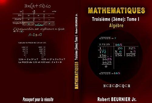 Livre de Mathématiques Algèbre - Troisième Collège: Algèbre - Tome I par Robert Jr BEURNIER