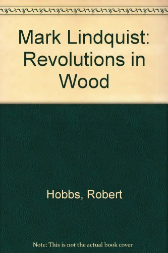 Mark Lindquist: Revolutions in Wood by Robert Carleton Hobbs (1996-01-01)