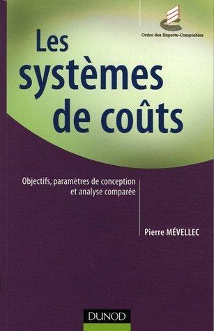 Les systèmes de coûts : Objectifs, paramètre de conception et analyse comparée de Pierre Mévellec (4 octobre 2005) Broché