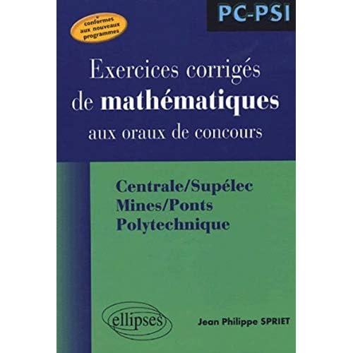Exercices corrigés de mathématiques aux oraux de concours : Centrale/Supélec, Mines/Ponts, Polytechnique