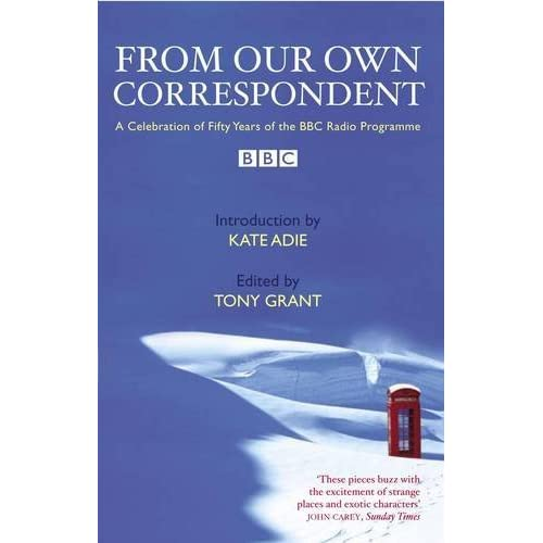 From Our Own Correspondent - a celebration of fifty years of the BBC Radio Programme by Tony Grant (2005-07-06)
