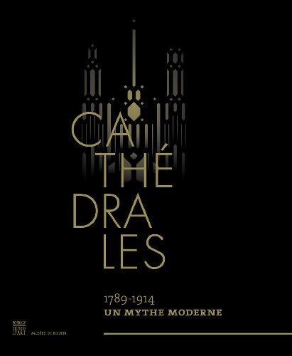 Cathdrales : 1789-1914, un mythe moderne
