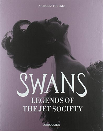 Swans, Legends of the Jet Society by Nick Foulkes (2013-10-01)
