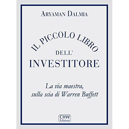 Il Piccolo Libro Dell'investitore: La Via Maestra, Sulla Scia Di Warren Buffett