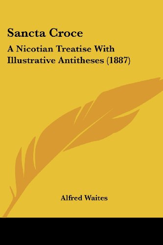 Sancta Croce: A Nicotian Treatise with Illustrative Antitheses (1887)