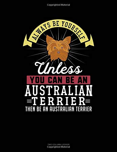 Always Be Yourself Unless You Can Be An Australian Terrier Then Be An Australian Terrier: Two Column Ledger