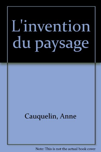 L' Invention du paysage par Anne Cauquelin