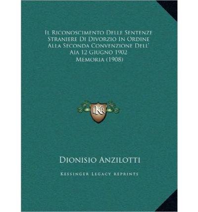 Il Riconoscimento Delle Sentenze Straniere Di Divorzio in Ordine Alla Seconda Convenzione Dell' Aia 12 Giugno 1902: Memoria (1908) (Hardback)(Italian) - Common