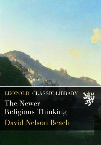 The Newer Religious Thinking por David Nelson Beach