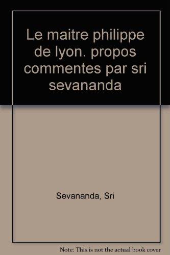 Le Maître Philippe De Lyon - propos commentés par sri sevananda