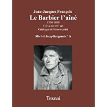 Jean-Jacques Fran??ois Le Barbier l'a??n??: La vie et l'art, Catalogue de l'oeuvre peint (Volume 1) (French Edition) by Michel Jacq-Hergoualc'h (2014-01-24)