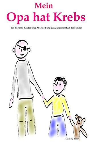 Mein Opa hat Krebs . Ein Buch für Kinder über Krankheit, Tod, Trauer, Abschied aber auch den Zusammenhalt der Familie