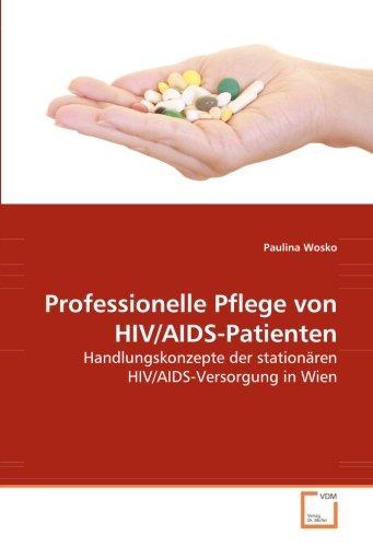 Professionelle Pflege von HIV/AIDS-Patienten: Handlungskonzepte der stationären HIV/AIDS-Versorgung in Wien