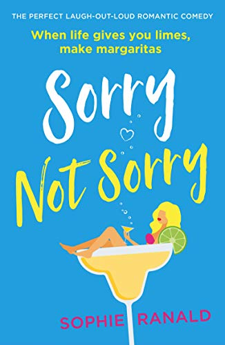 Sorry Not Sorry: The perfect laugh out loud romantic comedy by [Ranald, Sophie]